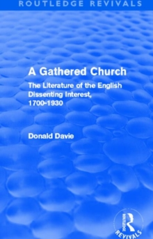 A Gathered Church: The Literature of the English Dissenting Interest, 1700-1930 (Routledge Revivals)