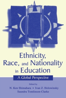 Image for Ethnicity, race, and nationality in education  : a global perspective