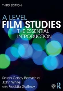 A Level Film Studies: The Essential Introduction (Essentials)