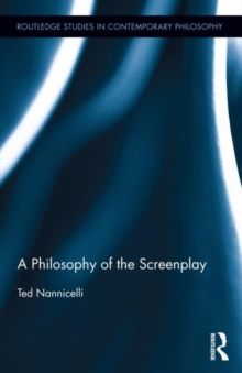 A Philosophy of the Screenplay (Routledge Studies in Contemporary Philosophy)