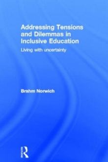 Addressing Tensions and Dilemmas in Inclusive Education: Living with uncertainty
