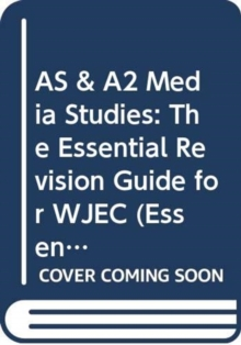AS & A2 Media Studies: The Essential Revision Guide for WJEC (Essentials)