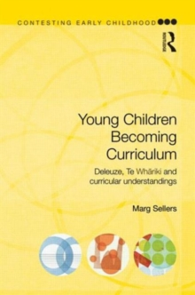 Image for Young children becoming curriculum  : Deleuze, Te Whariki and curricular understandings