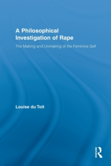 A Philosophical Investigation of Rape (Routledge Research in Gender and Society)