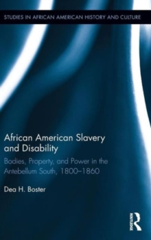 African American Slavery and Disability: Bodies, Property and Power in the Antebellum South, 1800-1860 (Studies in African American History and Culture)