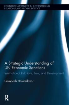 A Strategic Understanding of UN Economic Sanctions: International Relations, Law and Development (Routledge Advances in International Relations and Global Politics)