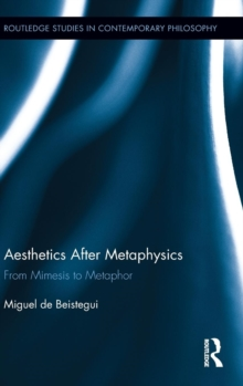Aesthetics After Metaphysics: From Mimesis to Metaphor (Routledge Studies in Contemporary Philosophy)