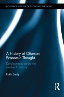 A History of Ottoman Economic Thought: Developments Before the Nineteenth Century (The Routledge History of Economic Thought)