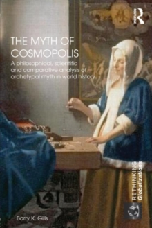 A Perfect World: The Myth of Cosmopolis in Global History (Rethinking Globalizations)
