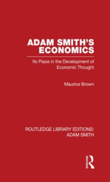 Adam Smith's Economics: Its Place in the Development of Economic Thought