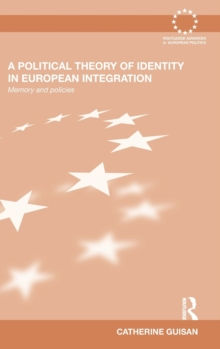 A Political Theory of Identity in European Integration: Memory and policies (Routledge Advances in European Politics)