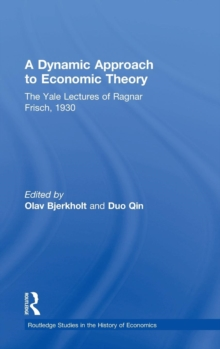 A Dynamic Approach to Economic Theory: The Yale Lectures of Ragnar Frisch, 1930 (Routledge Studies in the History of Economics)