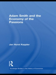 Adam Smith and the Economy of the Passions (Routledge Studies in the History of Economics)