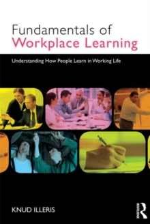 Image for The fundamentals of workplace learning  : understanding how people learn in working life