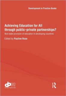 Achieving Education for All through Public–Private Partnerships?: Non-State Provision of Education in Developing Countries (Development in Practice Books)