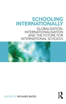 Image for Schooling internationally  : globalisation, internationalisation and the future for international schools