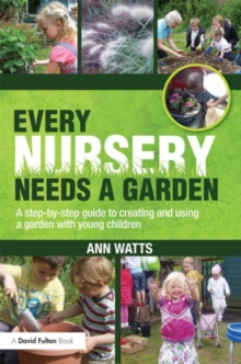Image for Every nursery needs a garden  : a step-by-step guide to creating and using a garden with young children