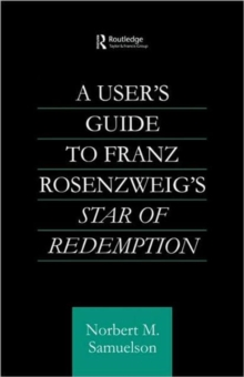 A User's Guide to Franz Rosenzweig's Star of Redemption (Routledge Jewish Philosophy)