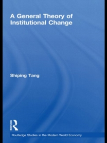 A General Theory of Institutional Change (Routledge Studies in the Modern World Economy)