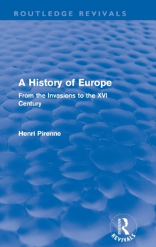 A History of Europe (Routledge Revivals): From the Invasions to the XVI Century