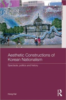 Aesthetic Constructions of Korean Nationalism: Spectacle, Politics and History (Asia's Transformations)