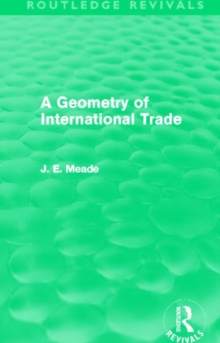 A Geometry of International Trade (Routledge Revivals) (Collected Works of James Meade)