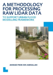 A Methodology for Processing Raw LIDAR Data to Support Urban Flood Modelling Framework: UNESCO-IHE PhD Thesis