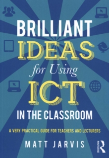 Image for Brilliant ideas for using ICT in the secondary classroom  : a very practical guide for all teachers