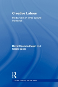 Image for Creative labour  : media work in three cultural industries