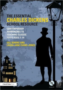 Image for The essential Charles Dickens school resource  : contemporary approaches to teaching classic texts ages, 7-14