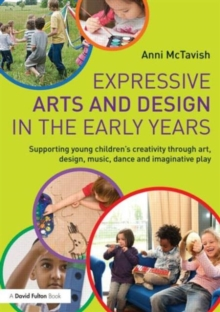Image for Expressive arts and design in the early years  : supporting young children's creativity through art, design, music, dance and imaginative play