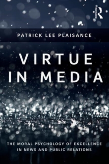 Image for Virtue in media  : the moral psychology of excellence in news and PR