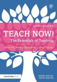 The essentials of teaching  : what you need to know to be a great teacher - Barton, Geoff