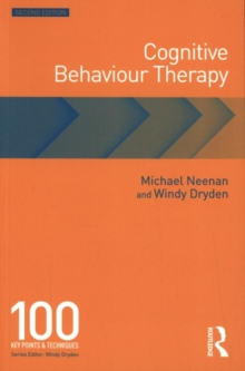 Cognitive behaviour therapy  : 100 key points and techniques - Neenan, Michael (Centre for Stress Management, London, UK)