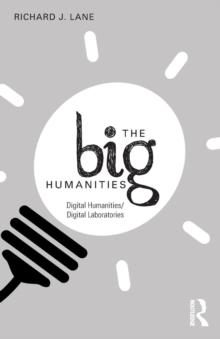 Image for The big humanities  : digital humanities/digital laboratories