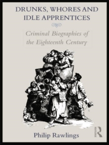 Image for Drunks, whores and idle apprentices  : criminal biographies of the eighteenth century