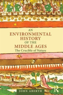 Image for An environmental history of the Middle Ages  : the crucible of nature