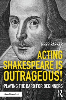Image for Acting Shakespeare is outrageous!  : playing the bard for beginners