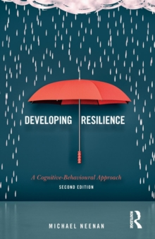 Developing resilience  : a cognitive-behavioural approach - Neenan, Michael (Centre for Stress Management, London, UK)