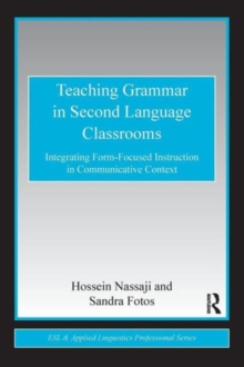 Image for Teaching grammar in second language classrooms  : integrating form-focused instruction in communicative context