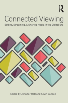 Image for Connected viewing  : selling, sharing, and streaming media in a digital age