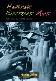 Image for Handmade electronic music  : the art of hardware hacking
