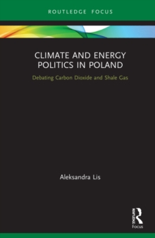 Image for Climate and Energy Politics in Poland: Debating Carbon Dioxide and Shale Gas