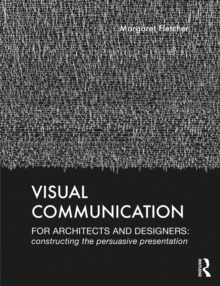 Image for Visual Communication for Architects and Designers: Constructing the Persuasive Presentation