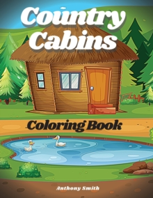 Image for Country Cabins Coloring Book : Beautiful Landscape Cabin Life Featuring Charming Farm Scenes For Stress Relieving and Relaxation