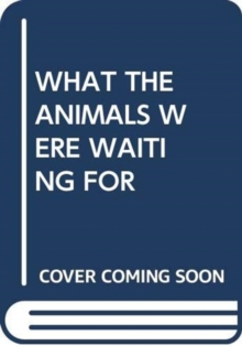 Image for WHAT THE ANIMALS WERE WAITING FOR