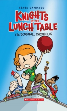 Dodgeball Chronicles (Knights of the Lunch Table #1)