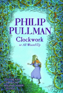 Clockwork, or, All wound up - Pullman, Philip