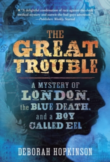 Image for The great trouble: a mystery of London, the blue death, and a boy called Eel