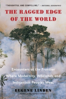 Image for Ragged Edge of the World : Encounters at the Frontier Where Modernity, Wildlands and Indigenous Peoples Meet